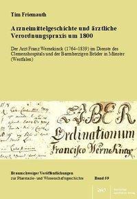 Arzneimittelgeschichte und ärztliche Verordnungspraxis um 1800 - Tim Friemauth |