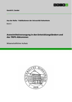 Arzneimittelversorgung in den Entwicklungsländern und das TRIPS-Abkommen, Gerald G. Sander