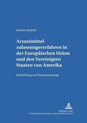 Arzneimittelzulassungsverfahren in der Europäischen Union und den Vereinigten Staaten von Amerika, Joachim Spalcke