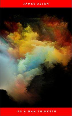 As a Man Thinketh: 21st Century Edition (The Wisdom of James Allen), James Allen