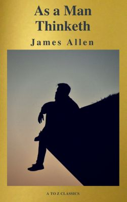 As a Man Thinketh ( Active TOC, Free Audiobook) (A to Z Classics), James Allen