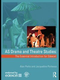 AS Drama and Theatre Studies: The Essential Introduction for Edexcel, Alan Perks, Jacqueline Porteous