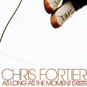 As Long As The Moment Exists, Chris Fortier