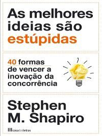 As Melhores Ideias São Estúpidas, Stephen M. Shapiro