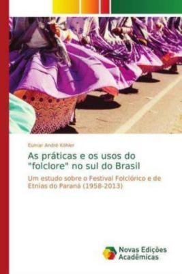As práticas e os usos do folclore no sul do Brasil, Eumar André Köhler