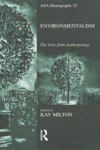 ASA Monographs: Environmentalism, Kay Milton