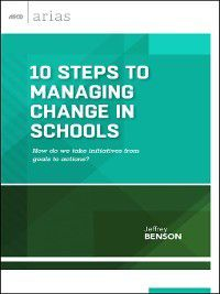 ASCD Arias: 10 Steps to Managing Change in Schools, Jeffrey Benson