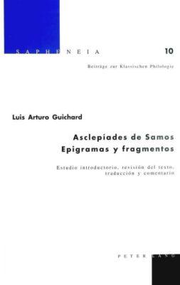 Asclepíades de Samos. Epigramas y fragmentos, Luis Arturo Guichard