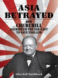 Asia Betrayed, John Bell Smithback
