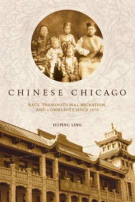 Asian America: Chinese Chicago, Huping Ling