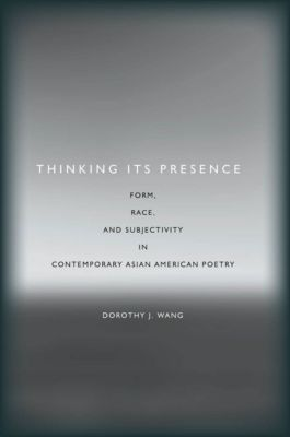 Asian America: Thinking Its Presence, Dorothy J. Wang