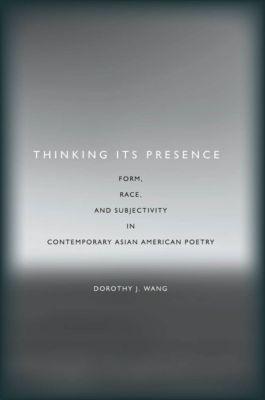 Asian America: Thinking Its Presence, Dorothy J. Wang