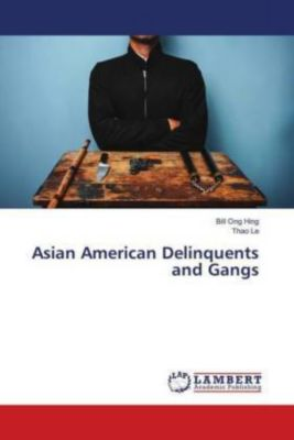 Asian American Delinquents and Gangs, Bill Ong Hing, Thao Le