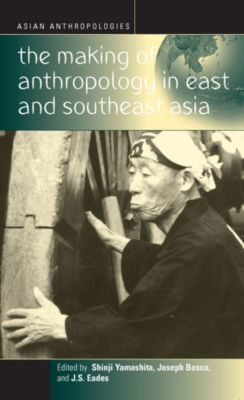 Asian Anthropologies: The Making of Anthropology in East and Southeast Asia