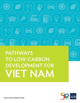 Asian Development Bank: Pathways to Low-Carbon Development for Viet Nam