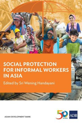 Asian Development Bank: Social Protection for Informal Workers in Asia