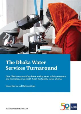 Asian Development Bank: The Dhaka Water Services Turnaround, Manoj Sharma, Melissa Howell Alipalo