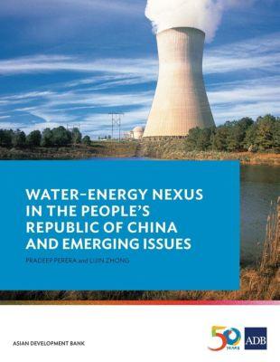 Asian Development Bank: Water-Energy Nexus in the People's Republic of China and Emerging Issues, Lijin Zhong, Pradeep Perera