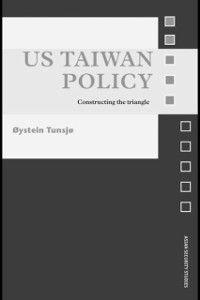 Asian Security Studies: US Taiwan Policy, oystein Tunsjo
