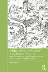 Asian States and Empires: Rethinking the Decline of China's Qing Dynasty, Daniel McMahon