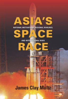 Asia's Space Race, James  Clay Moltz