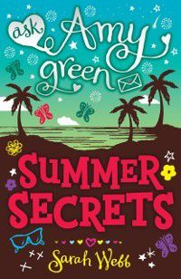 Ask Amy Green: Summer Secrets, Sarah Webb