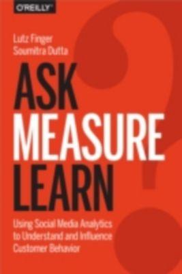 Ask, Measure, Learn, Lutz Finger, Soumitra Dutta
