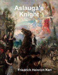 Aslauga's Knight, Friedrich Heinrich Karl