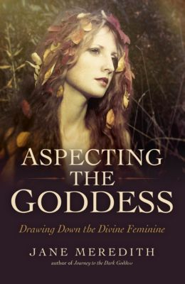 Aspecting the Goddess, Jane Meredith
