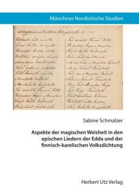 Aspekte der magischen Weisheit in den epischen Liedern der Edda und der finnisch-karelischen Volksdichtung, Sabine Schmalzer
