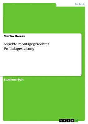 Aspekte montagegerechter Produktgestaltung, Martin Harras