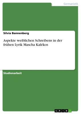 Aspekte weiblichen Schreibens in der frühen Lyrik Mascha Kalékos, Silvia Bannenberg