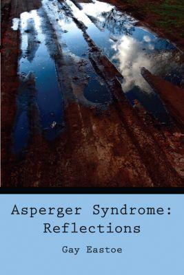 Asperger Syndrome: Reflections, Gay Eastoe