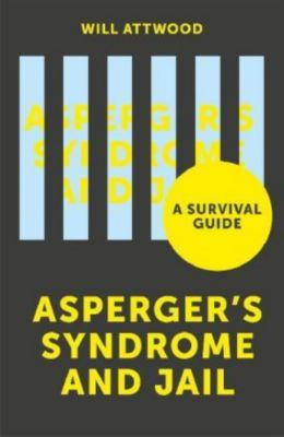 Aspergers Syndrome and Jail, Will Attwood, Will Attwood