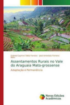 Assentamentos Rurais no Vale do Araguaia Mato-grossense, Gabriel Caymmi Vilela Ferreira, José Ambrósio Ferreira Neto