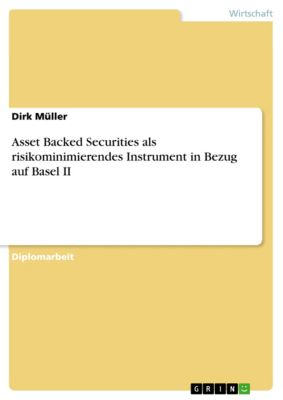 Asset Backed Securities als risikominimierendes Instrument in Bezug auf Basel II, Dirk Müller