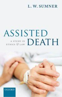 Assisted Death: A Study in Ethics and Law, L. W. Sumner