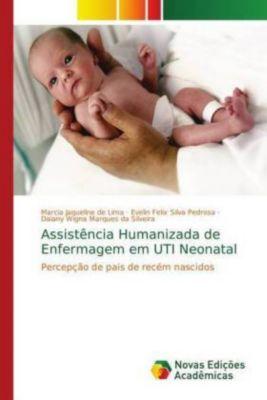 Assistência Humanizada de Enfermagem em UTI Neonatal, Marcia Jaqueline de Lima, Evelin Felix Silva Pedrosa, Daiany Wigna Marques da Silveira