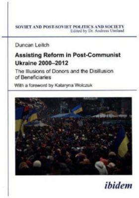 Assisting Reform in Post-Communist Ukraine 2000-2012, Duncan Leitch