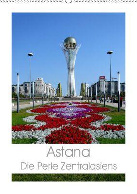 Astana - Die Perle Zentralasiens (Wandkalender 2019 DIN A2 hoch), Inna Ernst