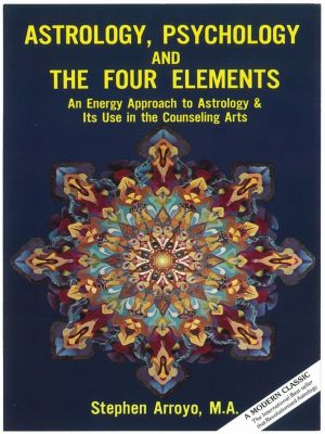 Astrology, Psychology and the Four Elements, Stephen Arroyo