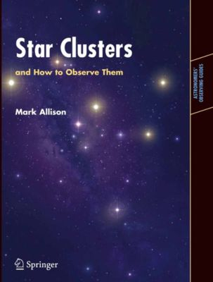 Astronomers' Observing Guides: Star Clusters and How to Observe Them, Mark Allison
