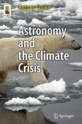 Astronomers' Universe: Astronomy and the Climate Crisis, Antony Cooke