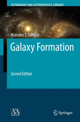 Astronomy and Astrophysics Library: Galaxy Formation, Malcolm S. Longair