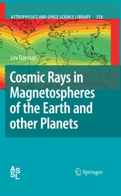 Astrophysics and Space Science Library: Cosmic Rays in Magnetospheres of the Earth and other Planets, Lev Dorman