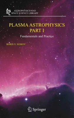 Astrophysics and Space Science Library: Plasma Astrophysics, Part I, Boris V. Somov