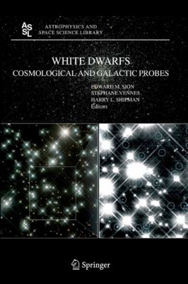 Astrophysics and Space Science Library: White Dwarfs: Cosmological and Galactic Probes