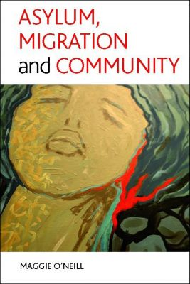 Asylum, migration and community, Maggie O'Neill