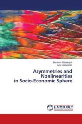 Asymmetries and Nonlinearities in Socio-Economic Sphere, Marianna Oliskevych, Iryna Lukianenko