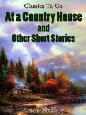 At A Country House and Other Short Stories, Anton Chekhov